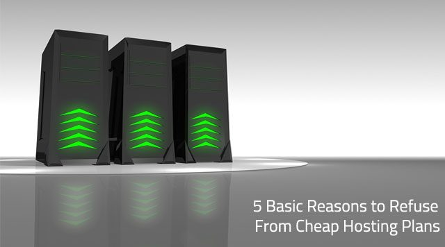 5 Basic Reasons to Refuse From Cheap Hosting Plans